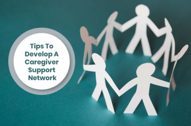Tips To Develop A Caregiver Support Network